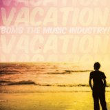 Vacation Lyrics Bomb The Music Industry!