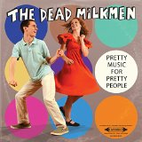 Pretty Music For Pretty People Lyrics Dead Milkmen
