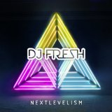 Nextlevelism Lyrics DJ Fresh