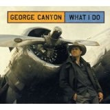 What I Do Lyrics George Canyon
