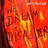 Wet Dream Disaster (Single) Lyrics Matt Finucane