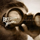What Life Would Be Like Lyrics Big Daddy Weave