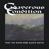 What The Waves Were Always Saying Lyrics Cadaverous Condition