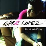 This Is About You Lyrics Gabe Lopez