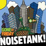 Noisetank! Lyrics Gone By Friday