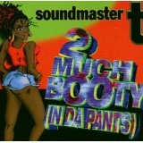 2 Much Booty (In Da Pants) Lyrics Soundmaster T