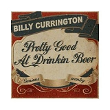 Pretty Good At Drinkin' Beer (Single) Lyrics Billy Currington