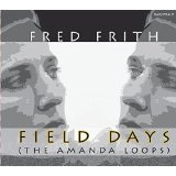FIELD DAYS (THE AMANDA LOOPS) Lyrics Fred Frith