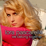 We Belong Together Lyrics Lora Pascarella