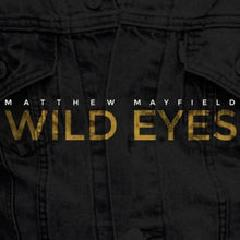 Wild Eyes Lyrics Matthew Mayfield