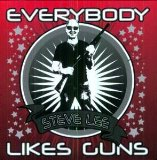Everybody Likes Guns Lyrics Steve Lee