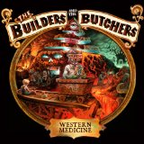 Western Medicine Lyrics The Builders And The Butchers