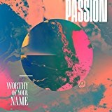 Worthy Of Your Name Lyrics Passion