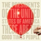 These Are The Good Times People Lyrics Presidents Of The United States Of America
