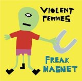 Freak Magnet Lyrics Violent Femmes