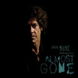 Almost Gone Lyrics Iant Kent & The Immigrant
