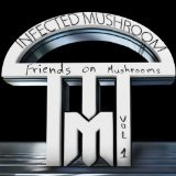Friends On Mushrooms, Vol. 1  Lyrics Infected Mushroom