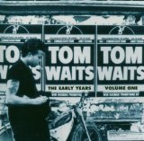 Early Years 1 Lyrics Waits Tom