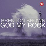 God My Rock Lyrics Brenton Brown