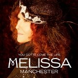 YOU GOTTA LOVE THE LIFE Lyrics Melissa Manchester