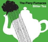 Bitter Tea Lyrics The Fiery Furnaces