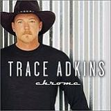 Chrome Lyrics Trace Adkins