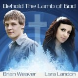 Behold The Lamb Of God (Single) Lyrics Brian Weaver