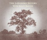 The Lonesome Sisters With Riley Baugus: Going Home Shoes Lyrics The Lonesome Sisters