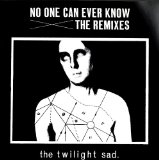 No One Can Ever Know: The Remixes Lyrics The Twilight Sad