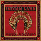 This Is Indian Land Lyrics Cody Canada And The Departed