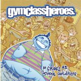 As Cruel As School Children Lyrics Gym Class Heroes