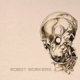Robot Workers Lyrics Robot Workers