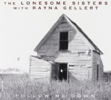 The Lonesome Sisters With Rayna Gellert: Follow Me Down Lyrics The Lonesome Sisters