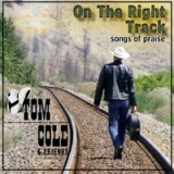 On the Right Track Lyrics Tom Cole