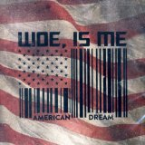American Dream Lyrics Woe, Is Me