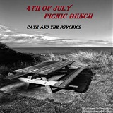 4th of July Picnic Bench Lyrics Cate and the Psychics