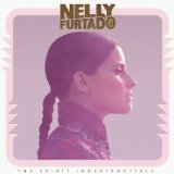The Spirit Indestructible Lyrics NELLY FURTADO