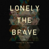 Things Will Matter Lyrics Lonely The Brave