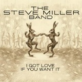 I Got Love If You Want It (Single) Lyrics Steve Miller Band