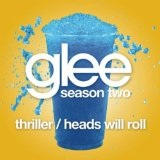 Thriller / Heads Will Roll (Glee Cast Version) (Single) Lyrics Glee Cast