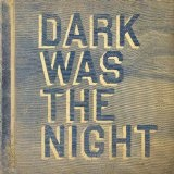 Dark Was The Night Lyrics Grizzly Bear