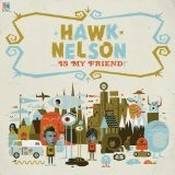 Hawk Nelson Is My Friend Lyrics Hawk Nelson