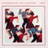 Underneath The Colours Lyrics INXS