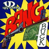 Bang for the Buck Lyrics Ugly Duckling