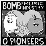 O Pioneers!!! Split Lyrics Bomb The Music Industry!