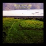 Ease Down The Road  Lyrics Bonnie Prince Billy