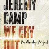 We Cry Out: The Worship Project Lyrics Jeremy Camp
