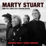 Saturday Night / Sunday Morning Lyrics Marty Stuart & His Fabulous Superlatives