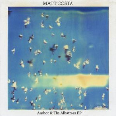 Anchor & The Albatross EP Lyrics Matt Costa
