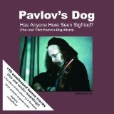 Has Anyone Here Seen Sigfried  Lyrics Pavlov's Dog